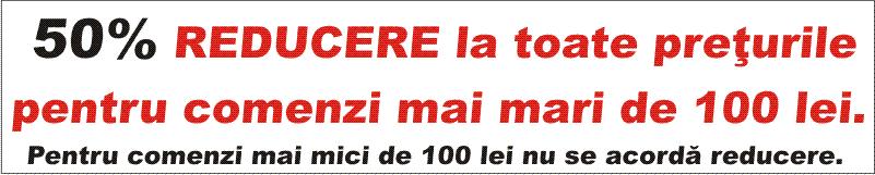 50% Reducere pentru toate comenzile mai mari de 100 lei